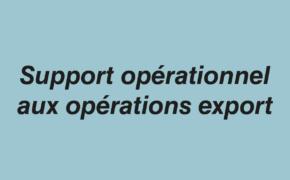Support opérationnel aux opérations export